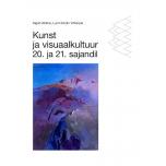 Kunst ja visuaalkultuur 20. ja 21. sajandil. Kunstiajalugu gümnaasiumile, II osa